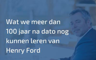 Wat we meer dan 100 jaar na dato nog kunnen leren van Henry Ford